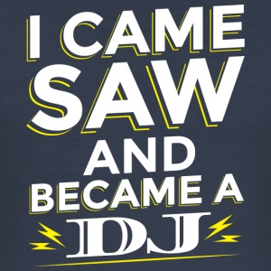 I CAME SAW AND Became A DJ - Men's Slim Fit T-Shirt