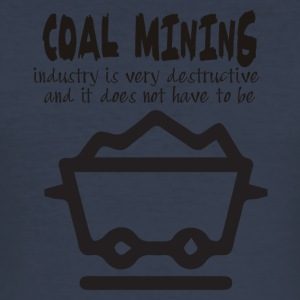 Mining: Coal mining industry is very destructive - Men's Slim Fit T-Shirt