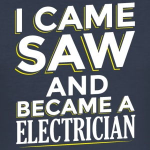 I CAME SAW AND BECAME A ELECTRICIAN - Männer Slim Fit T-Shirt