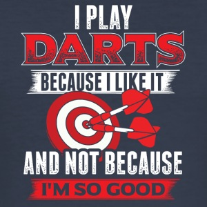 DART I PLAY DARTS BECAUSE I LIKE IT - Männer Slim Fit T-Shirt