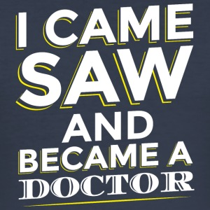 I CAME SAW AND BECAME A DOCTOR - Men's Slim Fit T-Shirt