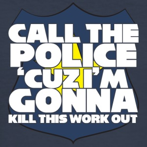Police: Call the police 'cuz i'm gonna kill this - Men's Slim Fit T-Shirt