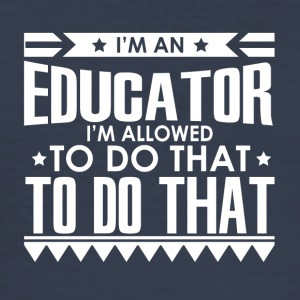 I'm an Educator - I'm allowed to do that - Men's Slim Fit T-Shirt