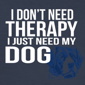 i dont need a therapy i just need my dog - Männer Slim Fit T-Shirt