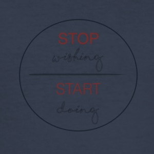 Stop wishing and start doing - Men's Slim Fit T-Shirt