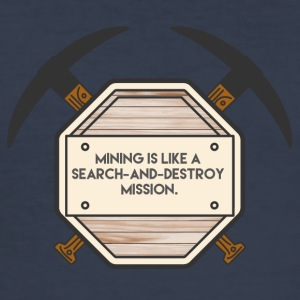 Bergbau: Mining is like a search-and-destroy - Männer Slim Fit T-Shirt