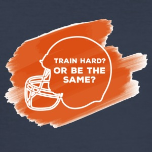 Football: Train Hard or be the same - Men's Slim Fit T-Shirt
