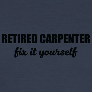 Carpenter: Retired Carpenter. Fix it yourself. - Men's Slim Fit T-Shirt