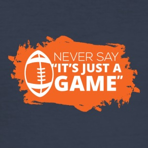 "Football: Never say ""It's just a game"" - Men's Slim Fit T-Shirt"