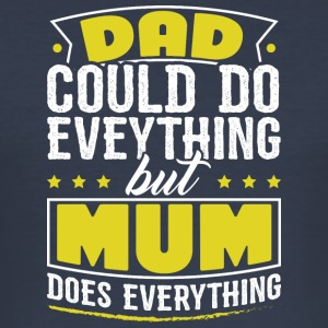DAD COULD DO EVERYTHING BUT MUM DOES EVERYTHING - Men's Slim Fit T-Shirt