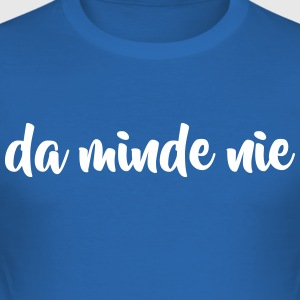 Da minde nie! - slim fit T-shirt