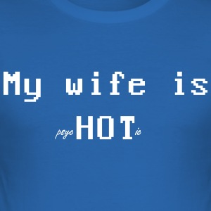 My Wife is Psychotic - Men's Slim Fit T-Shirt
