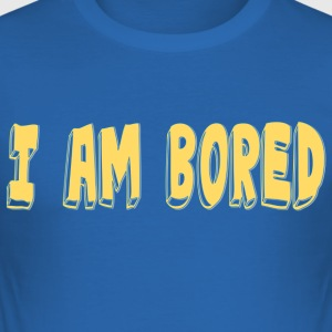 I AM BORED T-SHIRT - Men's Slim Fit T-Shirt