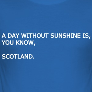 A day without sunshine is, you know, Scotland. - Men's Slim Fit T-Shirt