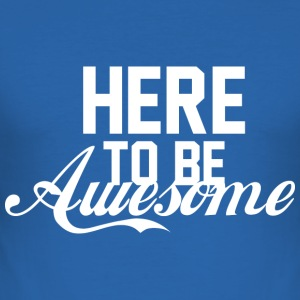 HER FOR AT VÆRE AWESOME hvid - Herre Slim Fit T-Shirt