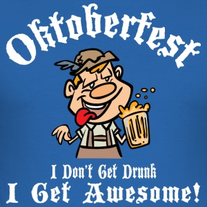 Oktoberfest I Don't Get Drunk I Get Awesome - Men's Slim Fit T-Shirt