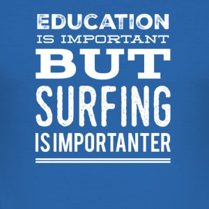 Surfing is importanter - Men's Slim Fit T-Shirt