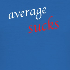 average sucks - Männer Slim Fit T-Shirt