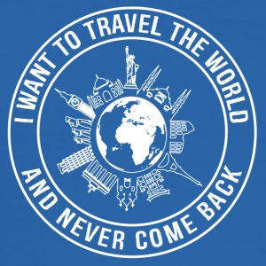I Want To Travel The World, And Never Come Back - Men's Slim Fit T-Shirt