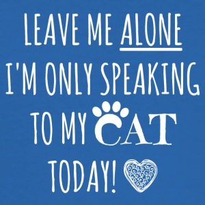 Leave me alone I'm only speaking to my cat today - Men's Slim Fit T-Shirt