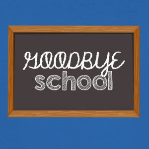 High School / Graduation: Goodbye School - slim fit T-shirt