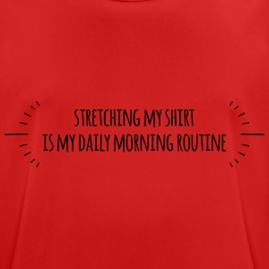 stretching my shirt is my daily morning routine - Männer T-Shirt atmungsaktiv