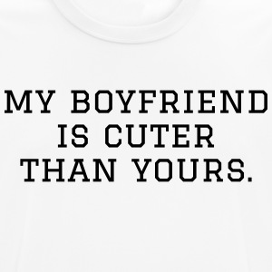 My boyfriend is cuter than yours - Men's Breathable T-Shirt
