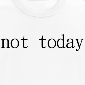 Not Today - Männer T-Shirt atmungsaktiv