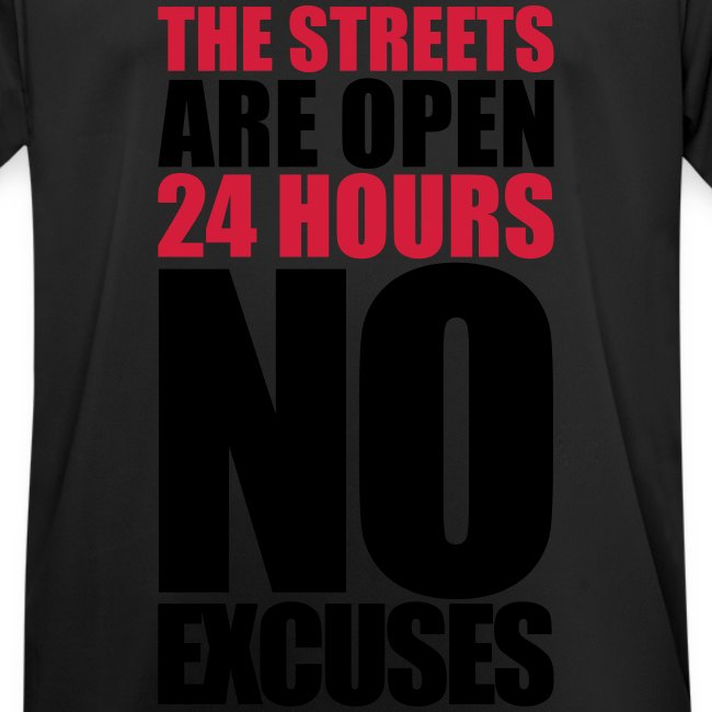 The Streets are open 24 hours, NO Excuses