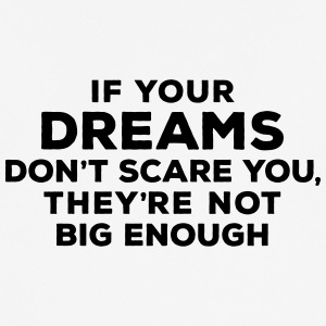 If your dreams don't scare you, they're not big en - Männer T-Shirt atmungsaktiv