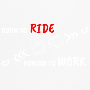 BORN TO RIDE FORCED TO WORK - Men's Breathable T-Shirt