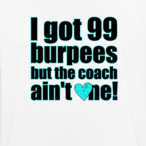 I got 99 burpees but the coach ain't one! - Männer T-Shirt atmungsaktiv