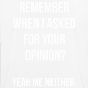 Remember when I asked for your opinion - Men's Breathable T-Shirt