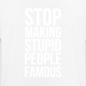 Stop Making Stupid People Famous - Men's Breathable T-Shirt