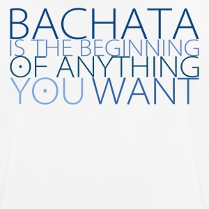 Bachata is the beginning of anything you want - Men's Breathable T-Shirt