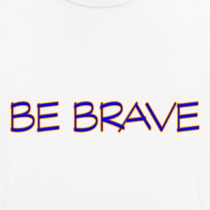 BE BRAVE - Men's Breathable T-Shirt