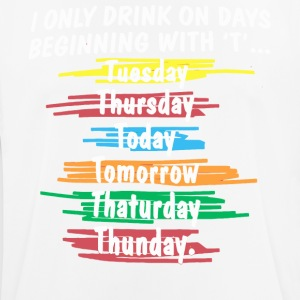 I only drink on days beginning with T - Men's Breathable T-Shirt