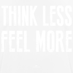 Think Less Feel More - Männer T-Shirt atmungsaktiv