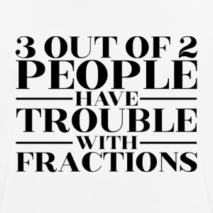 3 out of 2 people have trouble with fractions - Camiseta hombre transpirable