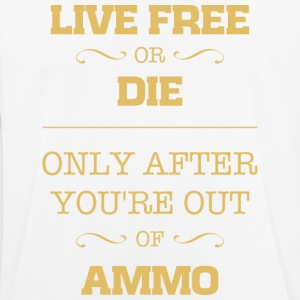 Live free or die only after you're out of ammo - Men's Breathable T-Shirt