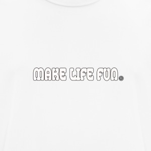 make life fun - Men's Breathable T-Shirt