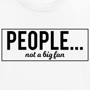 People... not a big fan - Männer T-Shirt atmungsaktiv