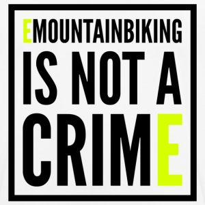 EMOUNTAINBIKING IS NOT A CRIME - Männer T-Shirt atmungsaktiv