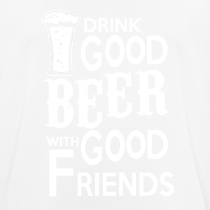 Drink Good BEER with good friends - Männer T-Shirt atmungsaktiv