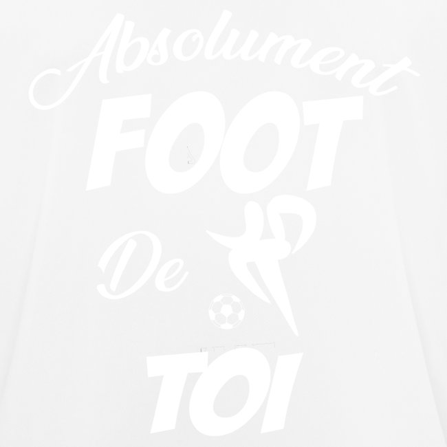 Absolument Foot De Toi (B)