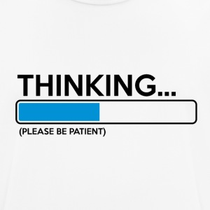 Think please be patiently funny sayings - Men's Breathable T-Shirt