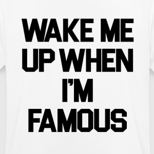 Wake Me Up When I'm Famous - Men's Breathable T-Shirt