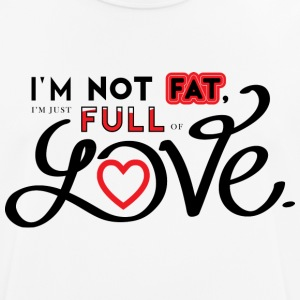 i'm not fat, i'm just full of love. - Men's Breathable T-Shirt