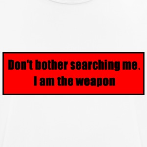 Don't Bother Searching Me - I Am The Weapon - Men's Breathable T-Shirt