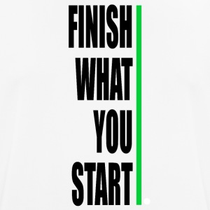 Finish what yout start! - Männer T-Shirt atmungsaktiv